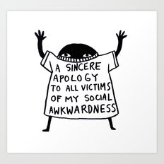 A Sincere Apology To All Victims Of My Social Awkwardness Art Print