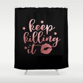 Keep Killing It Shower Curtain