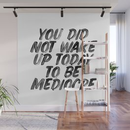 You Did Not Wake Up Today To Be Mediocre black and white typography poster for home decor bedroom Wall Mural