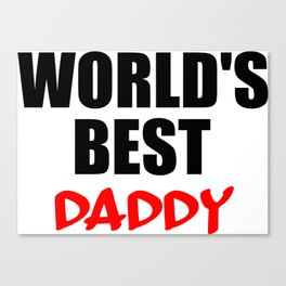 worlds best daddy funny saying Canvas Print