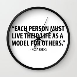 Each person must live their life as a model for others - Rosa Parks Wall Clock