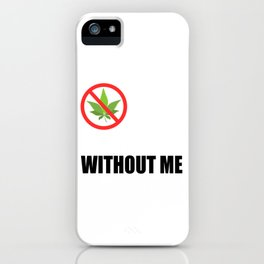 """A Nice Cannabis Tee For High Persons """"No Smoking Without Me"""" T-shirt Design Smoke Smoker WEeds Kush iPhone Case"""