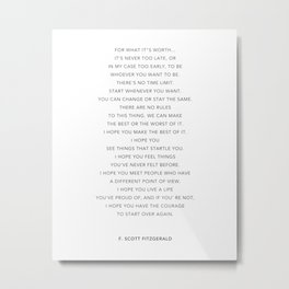 Life quote, F. Scott Fitzgerald Quote - For what it's worth Metal Print