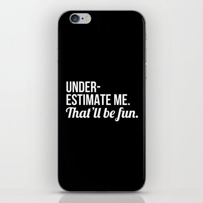 Underestimate Me That'll Be Fun (Black) iPhone Skin