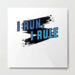 I Run I Rule Metal Print