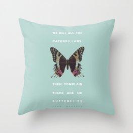 We Kill all the Caterpillars Throw Pillow