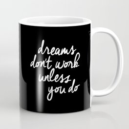 Dreams Don't Work Unless You Do black and white typography Inspirational quote Print home wall decor Coffee Mug
