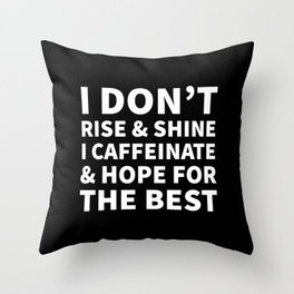 I Don't Rise and Shine I Caffeinate and Hope for the Best (Black & White) Throw Pillow