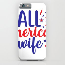 July 4th Memorial Day Labor Day Veterans Day All American Wife iPhone Case