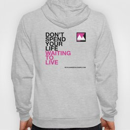 Don't spend your life waiting to live Hoody