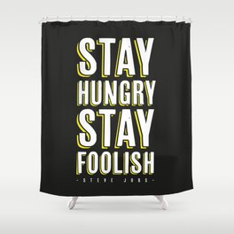 Stay Hungry, Stay Foolish - Steve Jobs Quote Shower Curtain