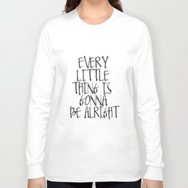 Every Little Thing Is Gonna Be Alright Long Sleeve T-shirt