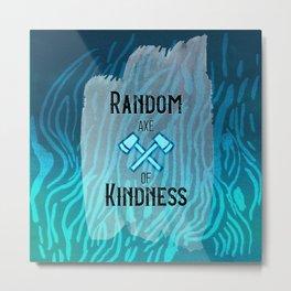 Random Axe of Kindness Metal Print