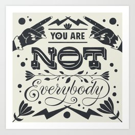 You Are Not Everybody Art Print