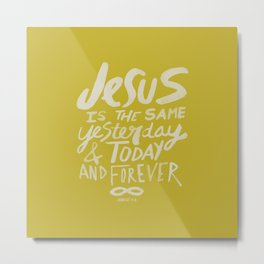 Hebrews 13: 8 x Mustard Metal Print