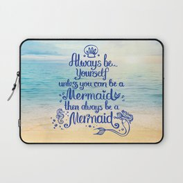 Always Be yourself unless you can be a Mermaid, then always be a Mermaid! Laptop Sleeve