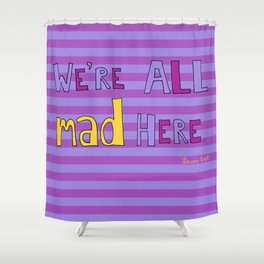 We're all mad here. Shower Curtain