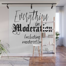 Everything In Moderation, Including Moderation - Oscar Wilde funny quote Wall Mural