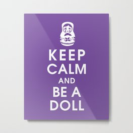 Keep Calm and Be a Doll Metal Print