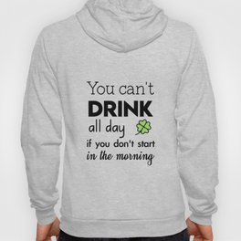 you can't drink all day if you don't start in the morning Hoody