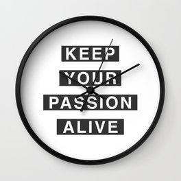 Keep Your Passion Alive Wall Clock