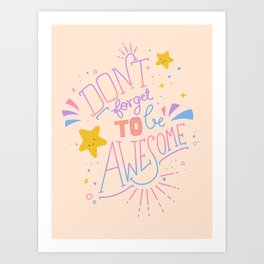 Don't forget to be awesome Art Print