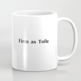 Firm as Tofu Coffee Mug