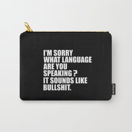 I'M sorry what are you speaking funny quote Carry-All Pouch