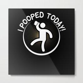 I Pooped Today | Men's Humor Poop Gift Metal Print