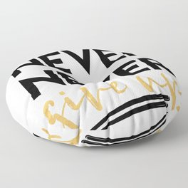 NEVER NEVER NEVER GIVE UP motivational quote Floor Pillow