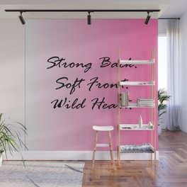 Strong Back. Soft Front. Wild Heart. Wall Mural