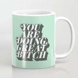 YOU ARE DOING GREAT BITCH mint green Coffee Mug
