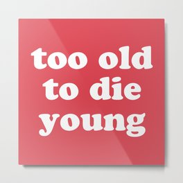Too Old To Die Young Funny Quote Metal Print