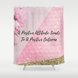 A positive attitude leads to a positive outcome Shower Curtain