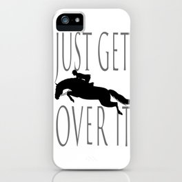 Just Get Over it iPhone Case