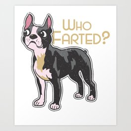 Boston Terrier Dog Who Farted Art Print