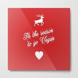 Tis The Season To Go Vegan Metal Print