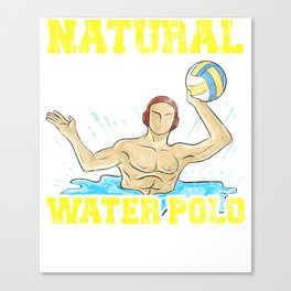 Natural Born Water Polo Player Waterpolo Athlete Canvas Print