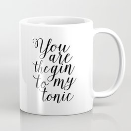 FUNNY BAR DECOR, You Are The Gin To My Tonic,Funny Print,Alcohol Sign,Drink Sign,Home Bar Decor,Quot Coffee Mug