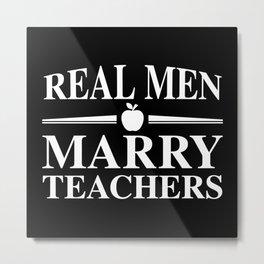 Real Men Marry Teachers Metal Print