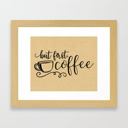 But First Coffee Funny Quote Framed Art Print