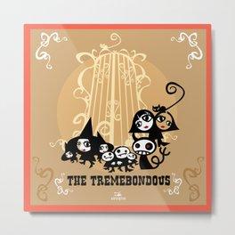 The Tremebondous!! Metal Print