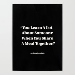 You Learn A Lot About Someone When You Share A Meal Together Poster