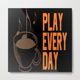 Play Music Everyday Metal Print