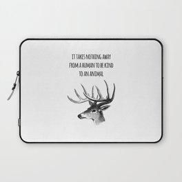 It takes nothing away from a human to be kind to an animal - Animal rights Quote  Laptop Sleeve