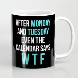 After Monday and Tuesday Even The Calendar Says WTF (Black) Coffee Mug