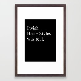 I WISH HARRY STYLES WAS REAL Framed Art Print