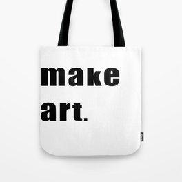 make art. Tote Bag