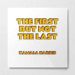 The first but not the last - Kamala Harris Metal Print