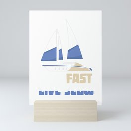 Sail fast live slow - sailor sailboat Mini Art Print